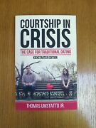 Courtship In Crisis The Case For Traditional Dating By Thomas Umstattd Signed