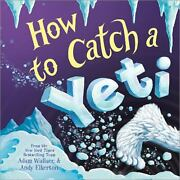 How To Catch Ser. How To Catch A Yeti By Adam Wallace 2020 Picture Book