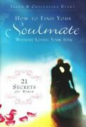 How To Find Your Soulmate Without Losing Your Soul 21 Secrets For Women By...