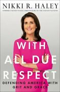 With All Due Respect Defending America With Grit And Grace By Haley Nikki R.