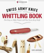 Victorinox Swiss Army Knife Whittling Book Gift Edition Fun Easy-to-make...