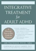 Integrative Treatment For Adult Adhd A Practical Easy-to-use Guide For...