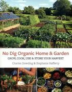 No Dig Organic Home And Garden Grow, Cook, Use, And Store Your Harvest By...