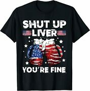 Shut Up Liver Youre Fine 4th Of July Beer Drinking Drunk T-shirt Size S-5xl
