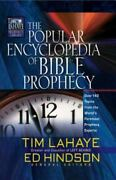 The Popular Encyclopedia Of Bible Prophecy Over 150 Topics From The World's For