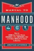 The Manual To Manhood How To Cook The Perfect Steak Change A Tire Impress...