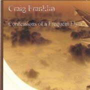 Craig Franklin - Confessions Of A Frequent Flyer [new Cd]