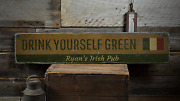Drink Yourself Green Ireland Flag - Rustic Distressed Wood Sign