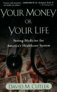 Your Money Or Your Life Strong Medicine For Americas Health Care System By Dav