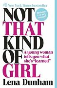 Not That Kind Of Girl A Young Woman Tells You What Shes Learned By Lena Dunh