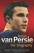 Robin Van Persie - The Biography By Lloyd-williams, Andy 1843583763 The Fast