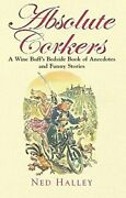 Absolute Corkers A Wine Buff's Bedside Book Of Ane... By Halley, Ned 1845298535