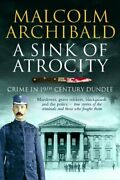 A Sink Of Atrocity Crime Of 19th Century Dundee By Malcolm Archibald Book The