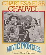 Charles And Elsa Chauvel - Movie Pioneers By Susanne Chauvel Carlsson Softcover