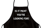 Funny Novelty Apron Is It Meat You're Looking For