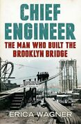 Chief Engineer The Man Who Built The Brooklyn Bridge By Wagner Erica Book The