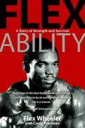 Flex Ability A Story Of Strength And Survival By Wheeler, Flex Paperback Book