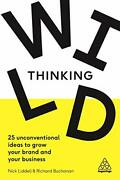 Wild Thinking 25 Unconventional Ideas To Grow Your Brand... By Richard Buchanan