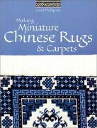 Making Miniature Chinese Rugs And Carpets By Phillipson, Carol Paperback Book