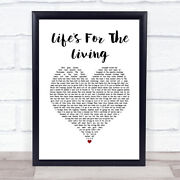 Lifeand039s For The Living White Heart Song Lyric Gift Print