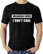 Breaking News I Donand039t Care Sarcastic Funny T Shirt Hoodietank Or Long Sleeve