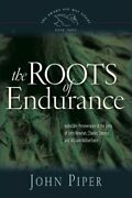 The Roots Of Endurance Invincible Perseverance In The Lives O... By Piper John