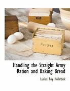 Handling The Straight Army Ration And Baking Bread By Holbrook Roy New