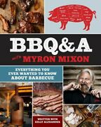 Bbqanda With Myron Mixon Everything You Ever Wanted To Know About Barbecue [new B