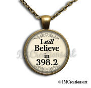 I Still Believe In 398.2 Book Lovers Handmade Glass Pendant Necklace Library