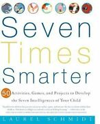 Seven Times Smarter 50 Activities Games And Projects To Develop The Seven Int
