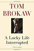 A Lucky Life Interrupted A Memoir Of Hope By Tom Brokaw Signed Hcdj 1st
