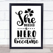 She Became A Hero Quote Typogrophy Wall Art Print