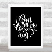 Learn Something Every Day Quote Print Black And White