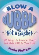 Blow A Bubble Not A Gasket 101 Ways To Reduce Stress And Add Fun To Your Life