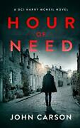 Hour Of Need A Scottish Crime Thriller A Dci Harry Mcneil C... By Carson John