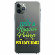 Clear Case For Iphone Pick Model Iand039m A Happier Person When Iand039m Painting