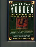 How To Try A Murder The Handbook For Armchair Lawyers By Kurland, Michael Book