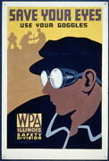Save Your Eyes,use Your Goggles,wpa Illinois Safety Division,eye Protection