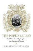 The Popeand039s Legion The Multinational Fighting Force That... By Coulombe Hardback