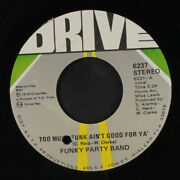 Funky Party Band Too Much Funk Ainand039t Good For Yaand039 / Yes It Is Drive 7 Single