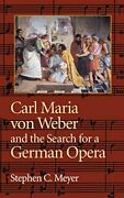 Carl Maria Von Weber And The Search For A Germa... By Meyer, Stephen C. Hardback