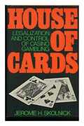 House Of Cards The Legalization And Control Of Casino Gambling / Jerome H....
