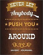 Never Let Anybody Push You Around Music Journal Business Quotes Music Comp...
