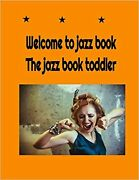 Welcome To Jazz Book- The Jazz Book Toddler Jazz Song You Should Play