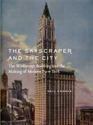 The Skyscraper And The City The Woolworth Building And The Making Of Modern N..