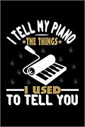 Piano Notebook I Tell My Piano The Things I Used To Tell You Composition Boo...