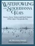 Waterfowling On The Susquehanna Flats - Decoys Decoy Makers And Duck Hunters..