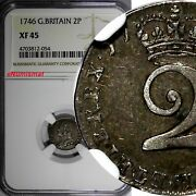 Great Britain George Ii Silver 1746 2 Pence Maundy Ngc Xf45 Km 568 054