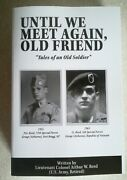 Until We Meet Again Old Friend Tales Of An Old Soldier By Ltc Arthur Reed