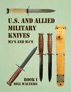 Us And Allied Military Knives Book One M3-m4 Fighting Knives By Bill Walters